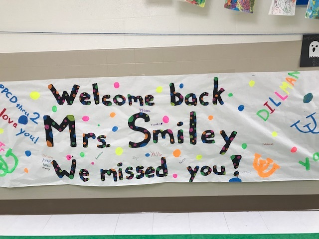 We are so glad Mrs. Smiley is back at school.